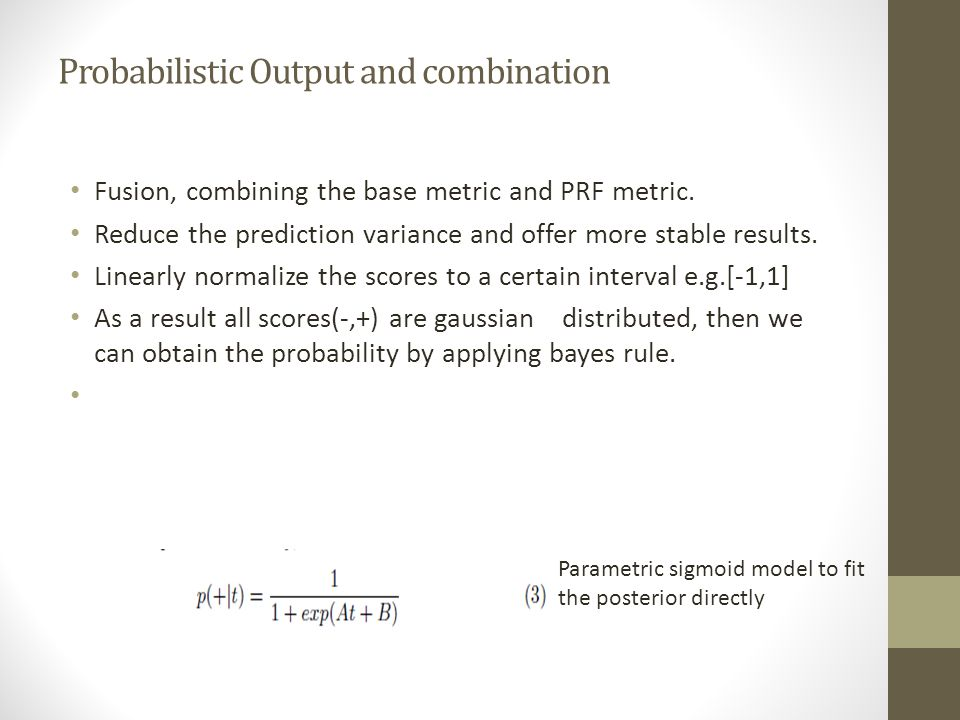 Probabilistic Output and combination Fusion, combining the base metric and PRF metric.
