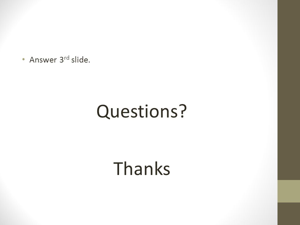 Answer 3 rd slide. Questions Thanks