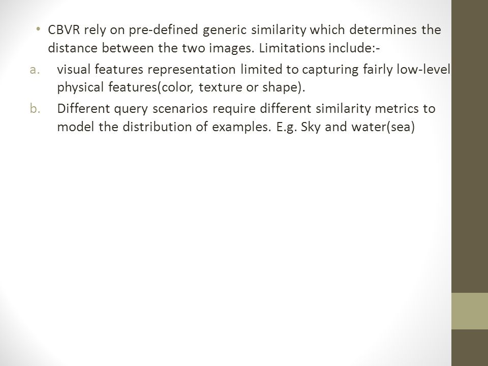 CBVR rely on pre-defined generic similarity which determines the distance between the two images.