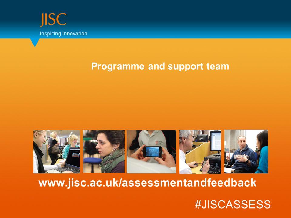 www.jisc.ac.uk/assessmentandfeedback #JISCASSESS Programme and support team