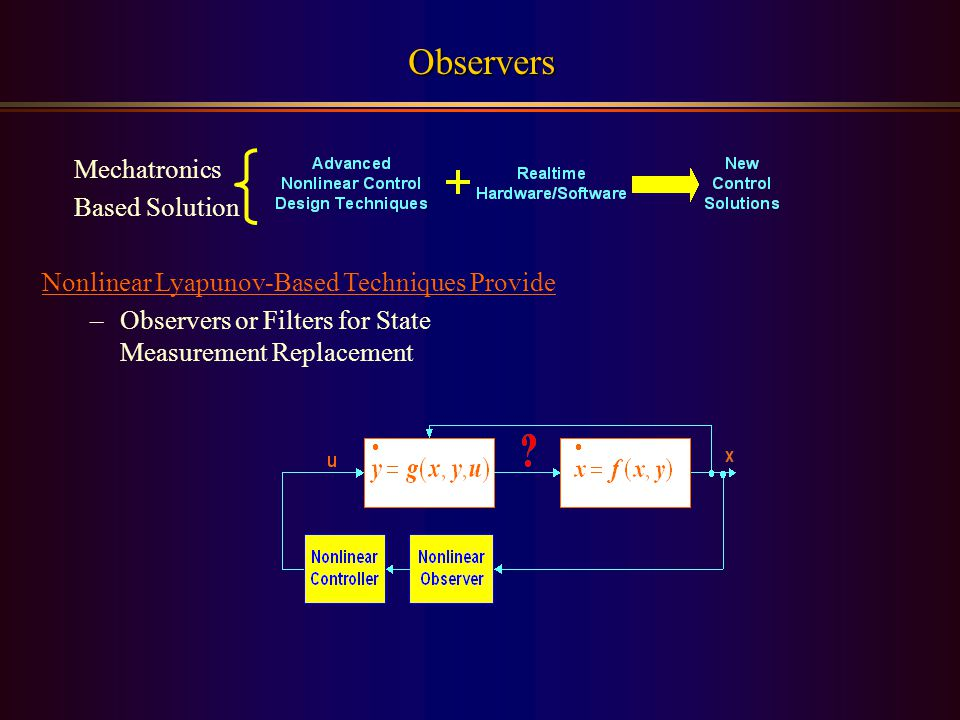 Nonlinear Lyapunov-Based Techniques Provide –Observers or Filters for State Measurement Replacement Observers Mechatronics Based Solution
