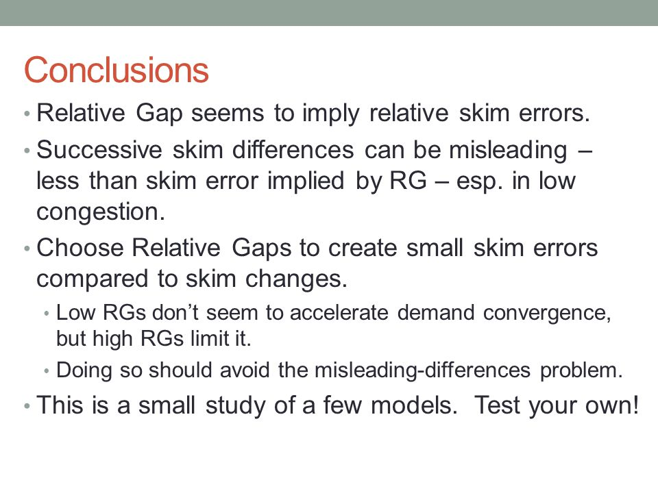 Conclusions Relative Gap seems to imply relative skim errors.