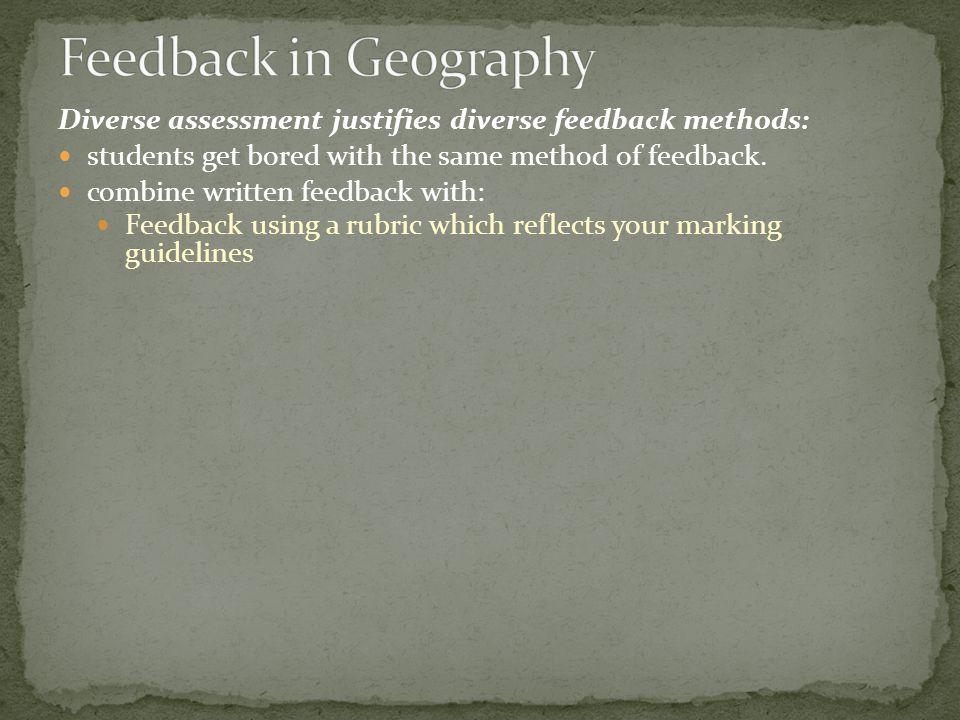 Diverse assessment justifies diverse feedback methods: students get bored with the same method of feedback.