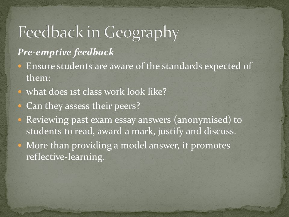 Pre-emptive feedback Ensure students are aware of the standards expected of them: what does 1st class work look like.
