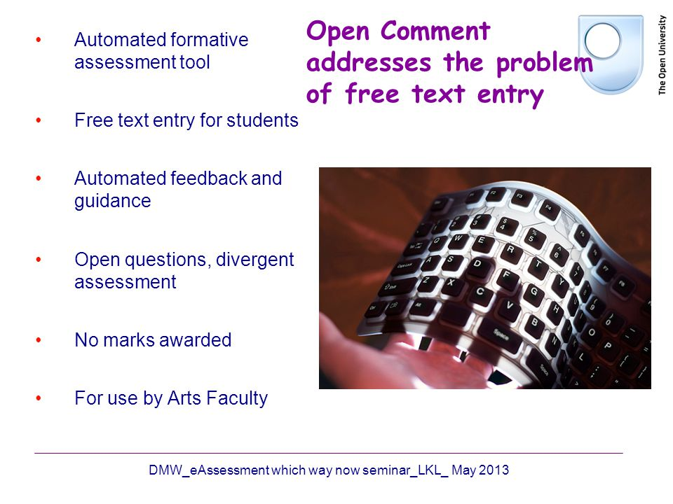 Open Comment addresses the problem of free text entry Automated formative assessment tool Free text entry for students Automated feedback and guidance
