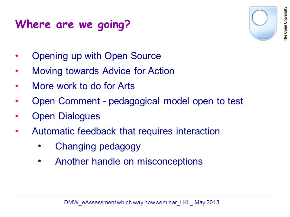 Where are we going? Opening up with Open Source Moving towards Advice for Action More work to do for Arts Open Comment - pedagogical model open to tes