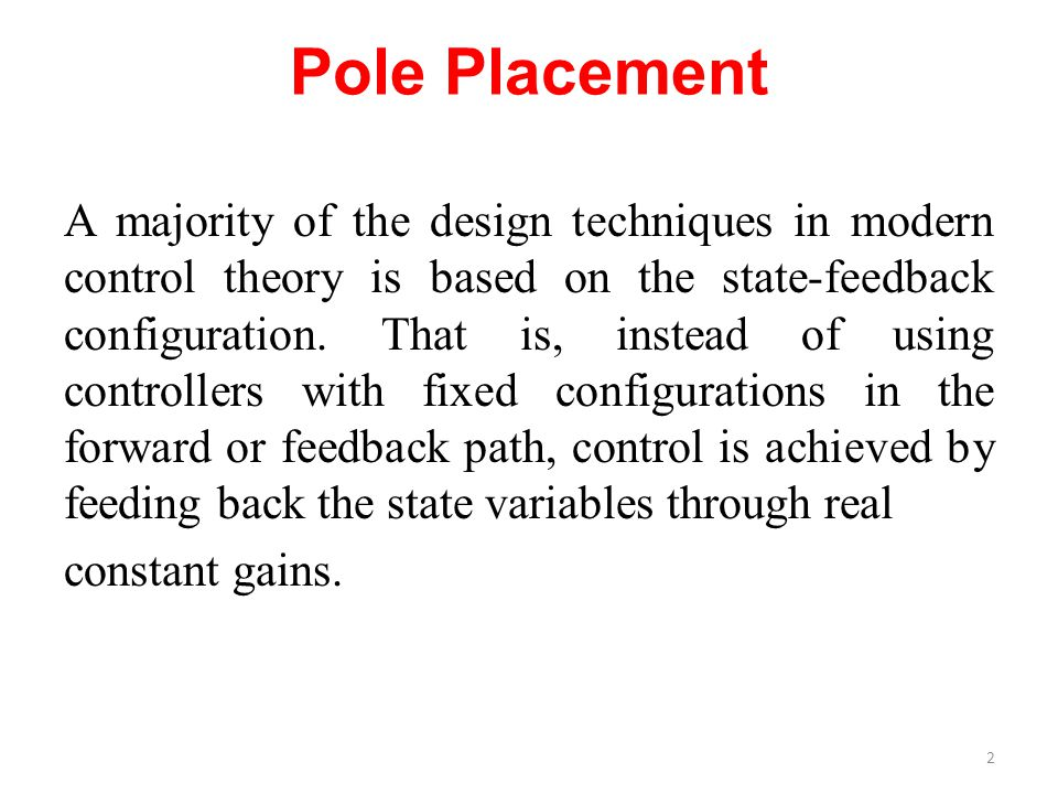 A majority of the design techniques in modern control theory is based on the state-feedback configuration.