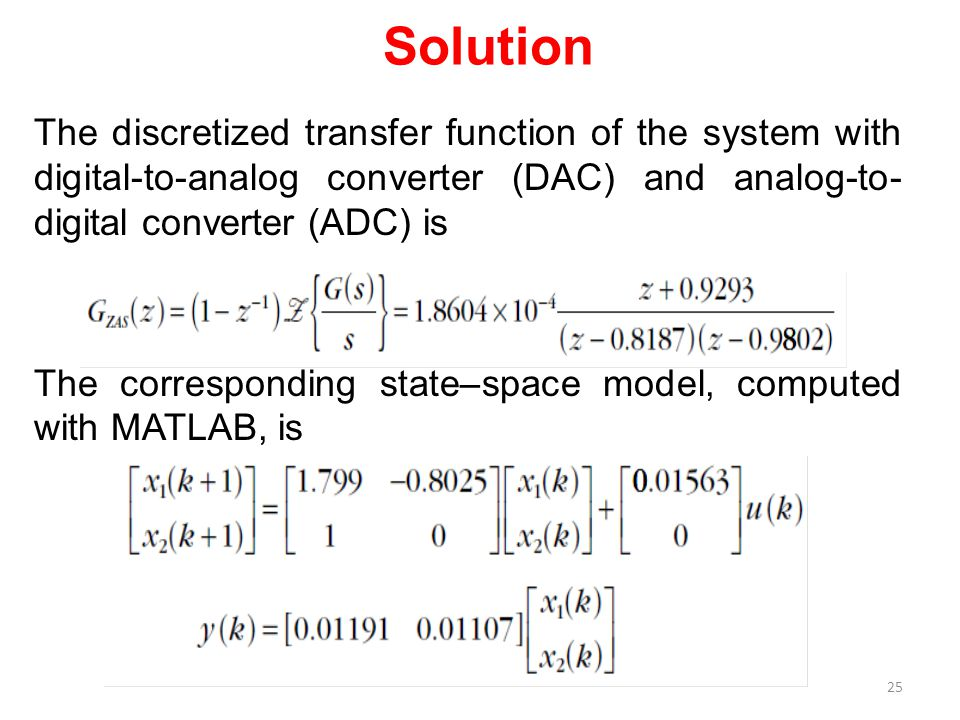 Solution The discretized transfer function of the system with digital-to-analog converter (DAC) and analog-to- digital converter (ADC) is The correspo