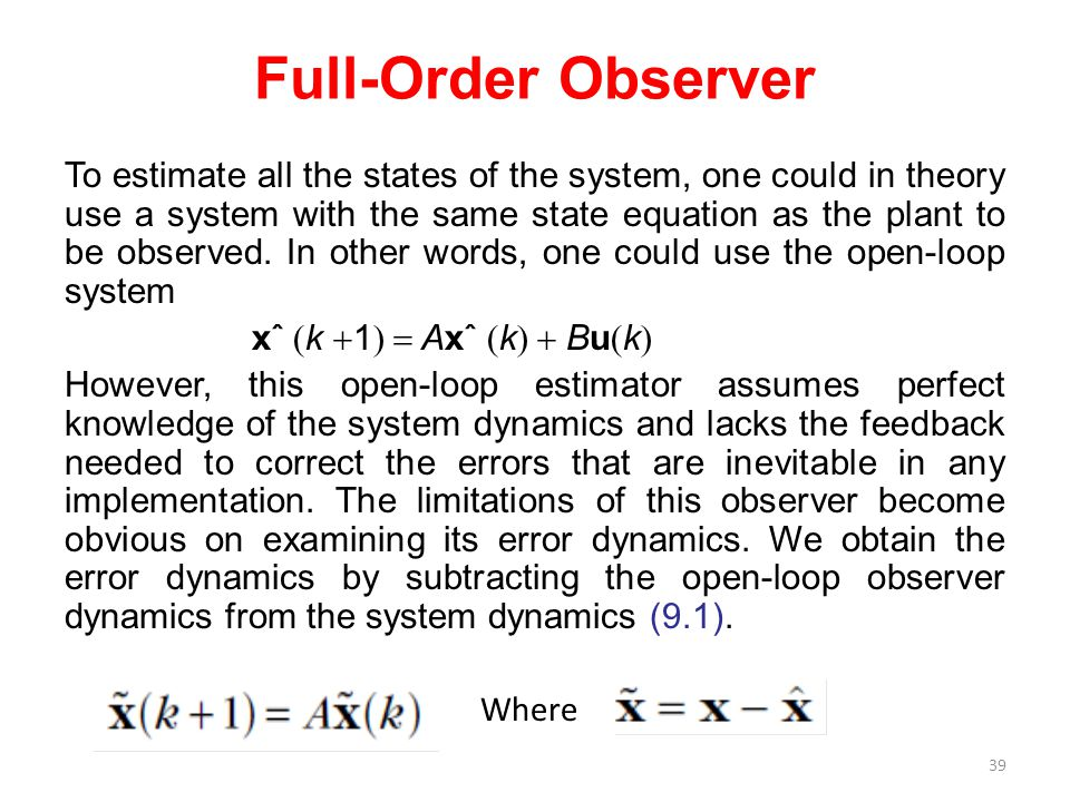 Full-Order Observer To estimate all the states of the system, one could in theory use a system with the same state equation as the plant to be observed.