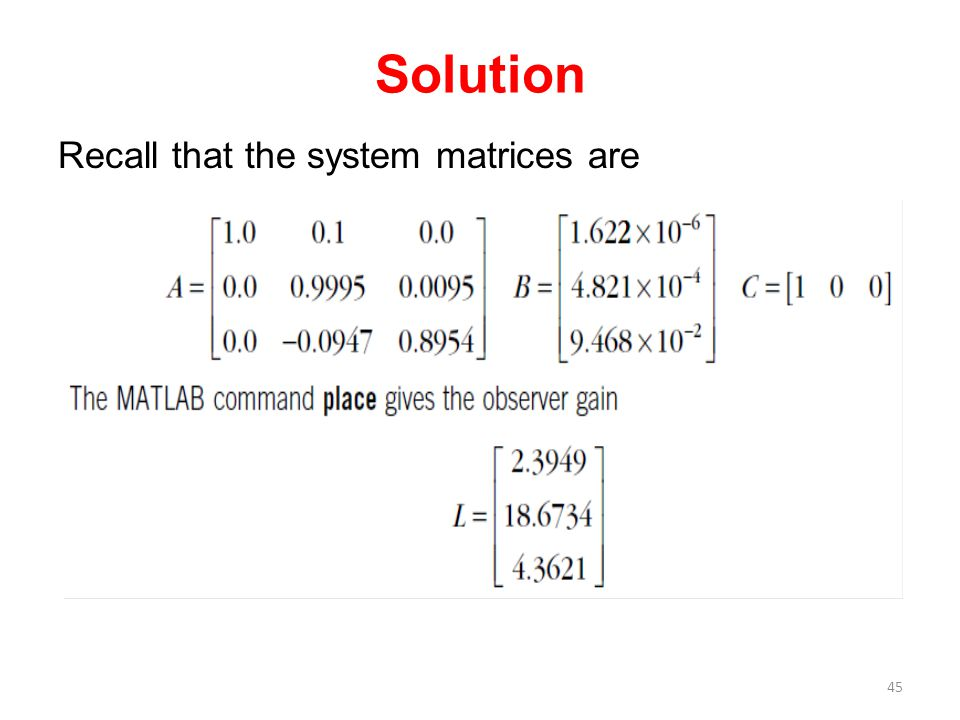 Solution Recall that the system matrices are 45