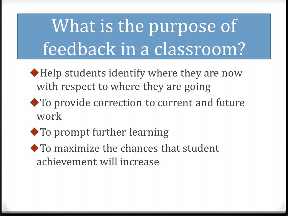 What is the purpose of feedback in a classroom.