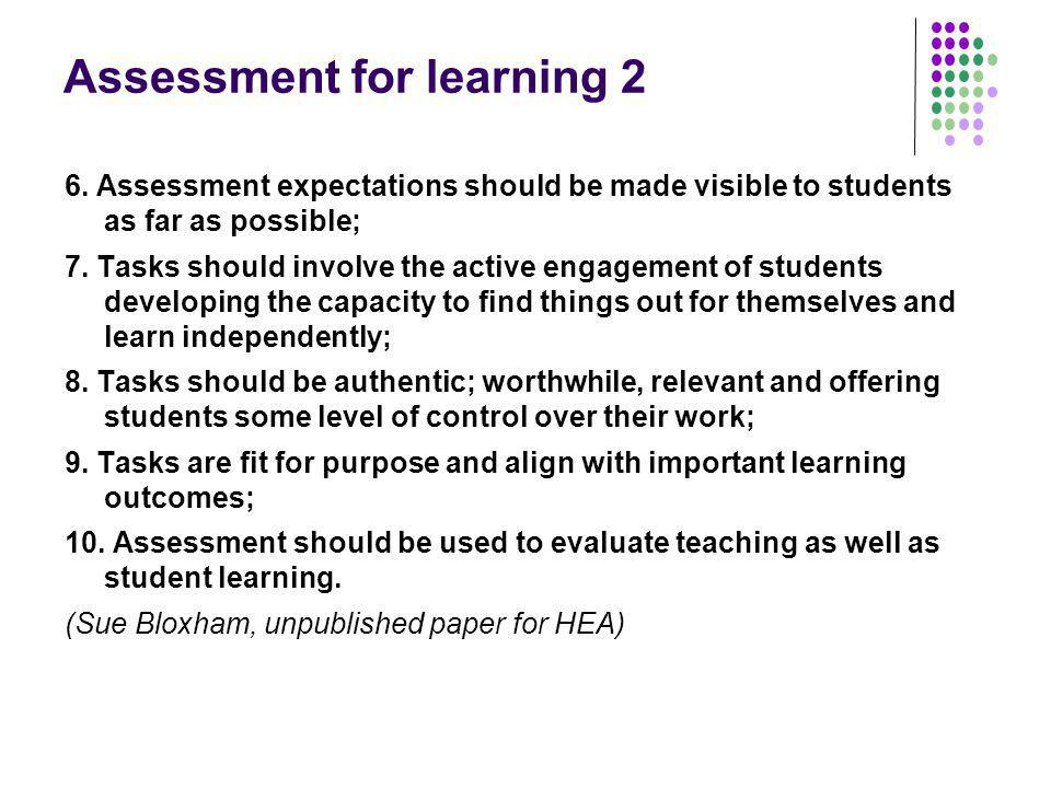 Assessment for learning 2 6. Assessment expectations should be made visible to students as far as possible; 7. Tasks should involve the active engagem