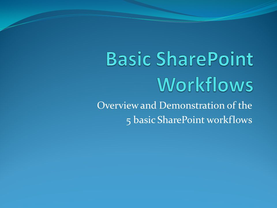 Overview and Demonstration of the 5 basic SharePoint workflows