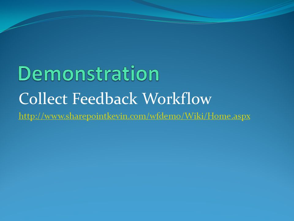 Collect Feedback Workflow http://www.sharepointkevin.com/wfdemo/Wiki/Home.aspx