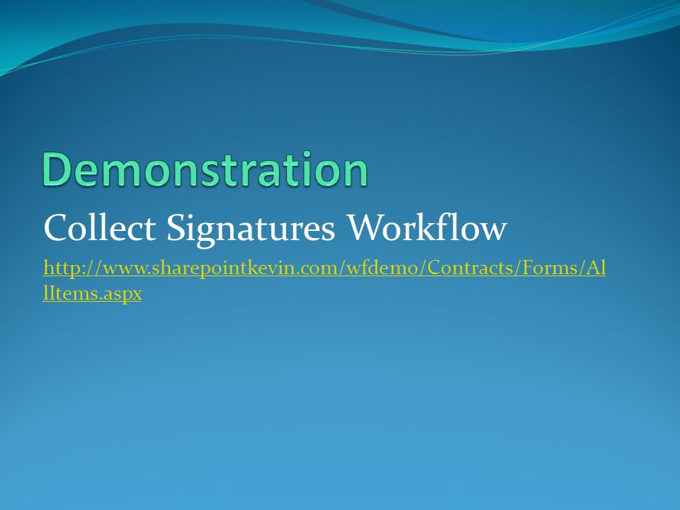 Collect Signatures Workflow http://www.sharepointkevin.com/wfdemo/Contracts/Forms/Al lItems.aspx