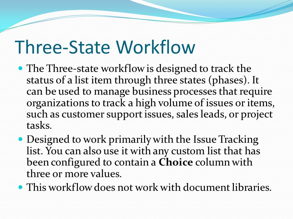 Three-State Workflow The Three-state workflow is designed to track the status of a list item through three states (phases).