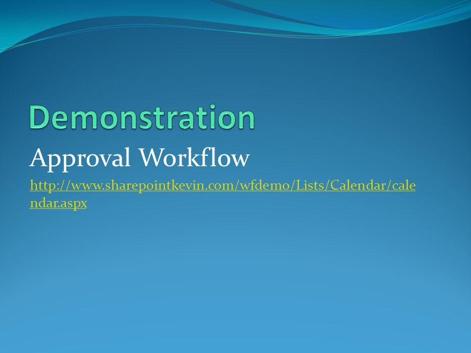 Approval Workflow http://www.sharepointkevin.com/wfdemo/Lists/Calendar/cale ndar.aspx
