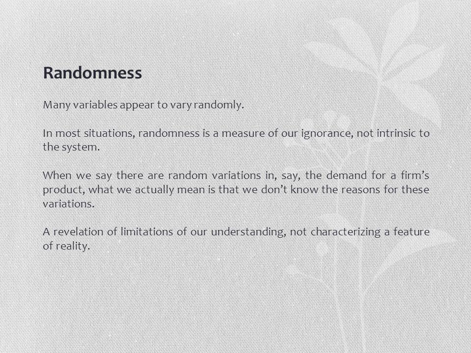 Randomness Many variables appear to vary randomly.