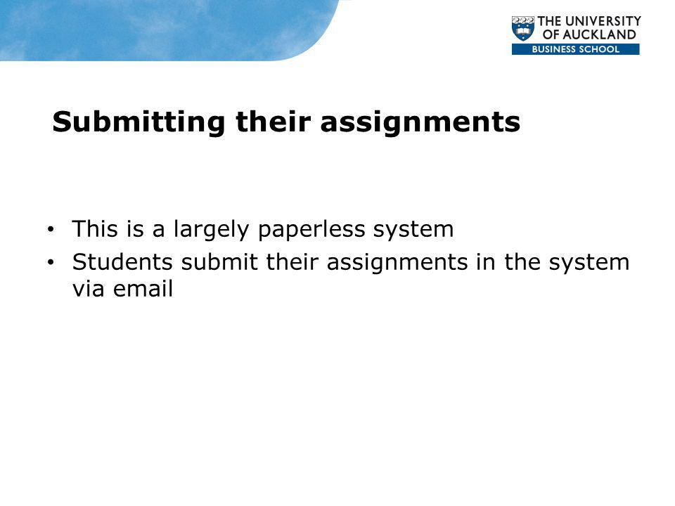 Submitting their assignments This is a largely paperless system Students submit their assignments in the system via email