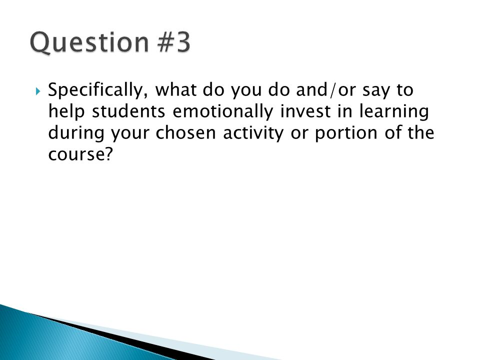 Specifically, what do you do and/or say to help students emotionally invest in learning during your chosen activity or portion of the course?