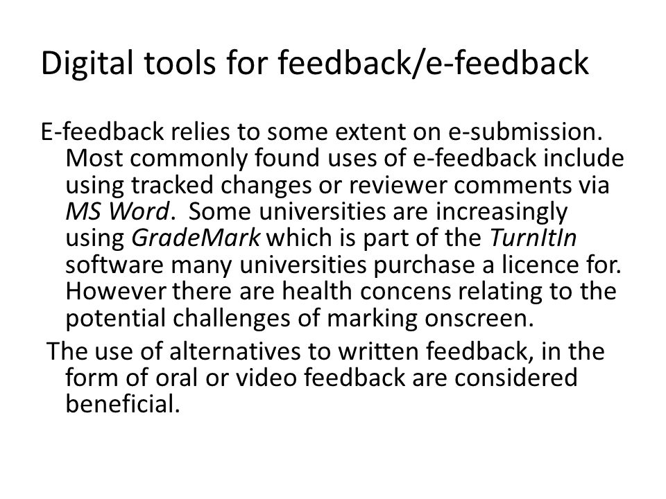 Digital tools for feedback/e-feedback E-feedback relies to some extent on e-submission. Most commonly found uses of e-feedback include using tracked c