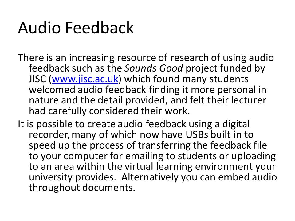 Audio Feedback There is an increasing resource of research of using audio feedback such as the Sounds Good project funded by JISC (www.jisc.ac.uk) whi