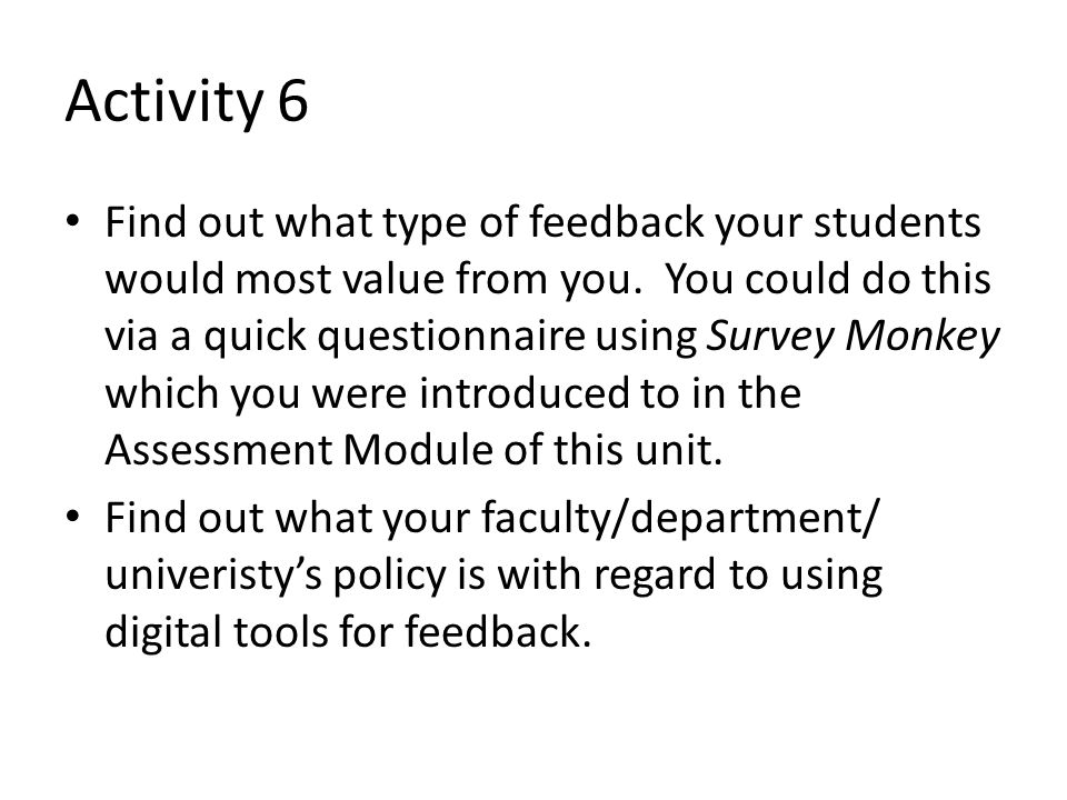 Activity 6 Find out what type of feedback your students would most value from you. You could do this via a quick questionnaire using Survey Monkey whi