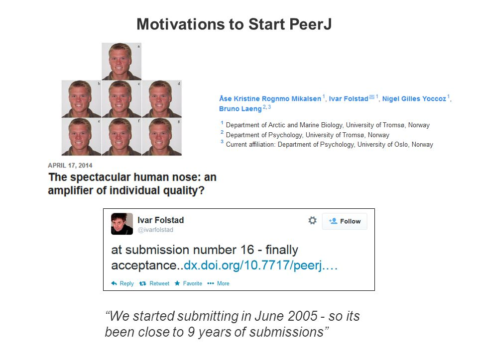 We started submitting in June 2005 - so its been close to 9 years of submissions Motivations to Start PeerJ