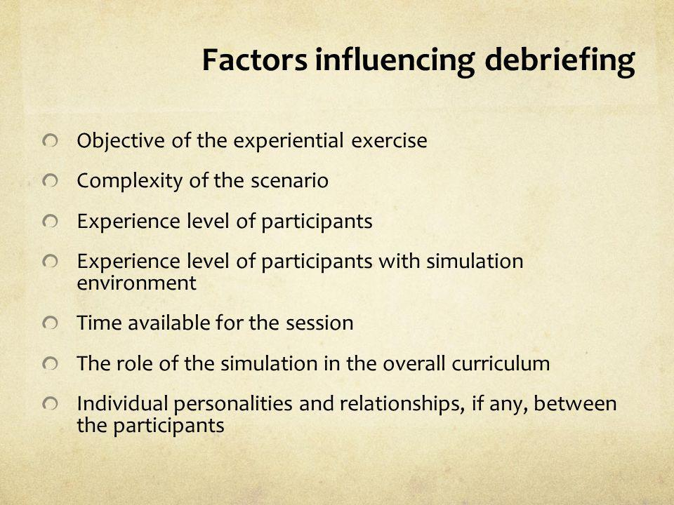 Factors influencing debriefing Objective of the experiential exercise Complexity of the scenario Experience level of participants Experience level of