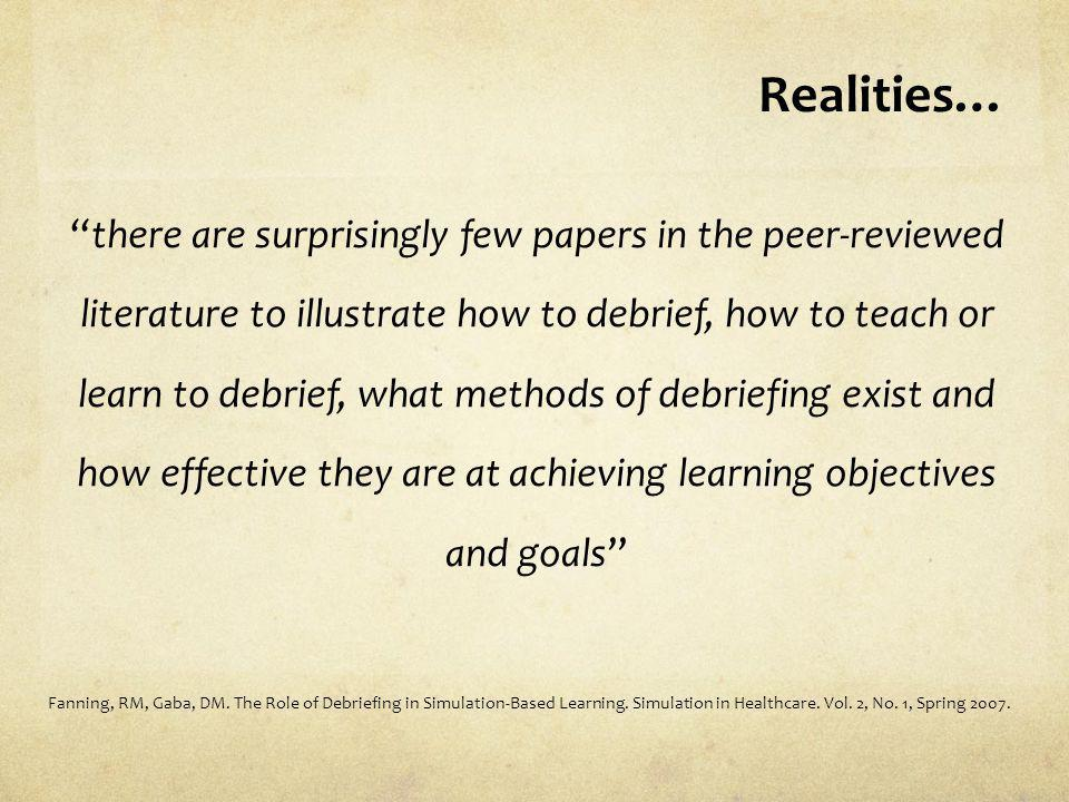 Realities… there are surprisingly few papers in the peer-reviewed literature to illustrate how to debrief, how to teach or learn to debrief, what meth