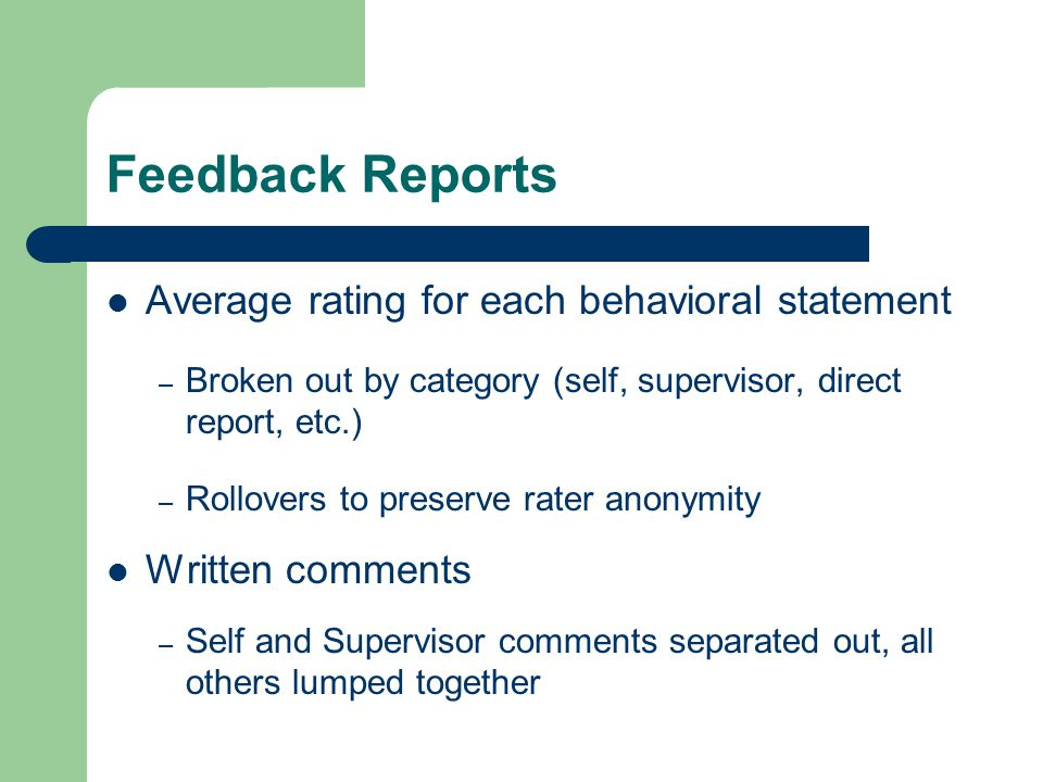 Feedback Reports Average rating for each behavioral statement – Broken out by category (self, supervisor, direct report, etc.) – Rollovers to preserve