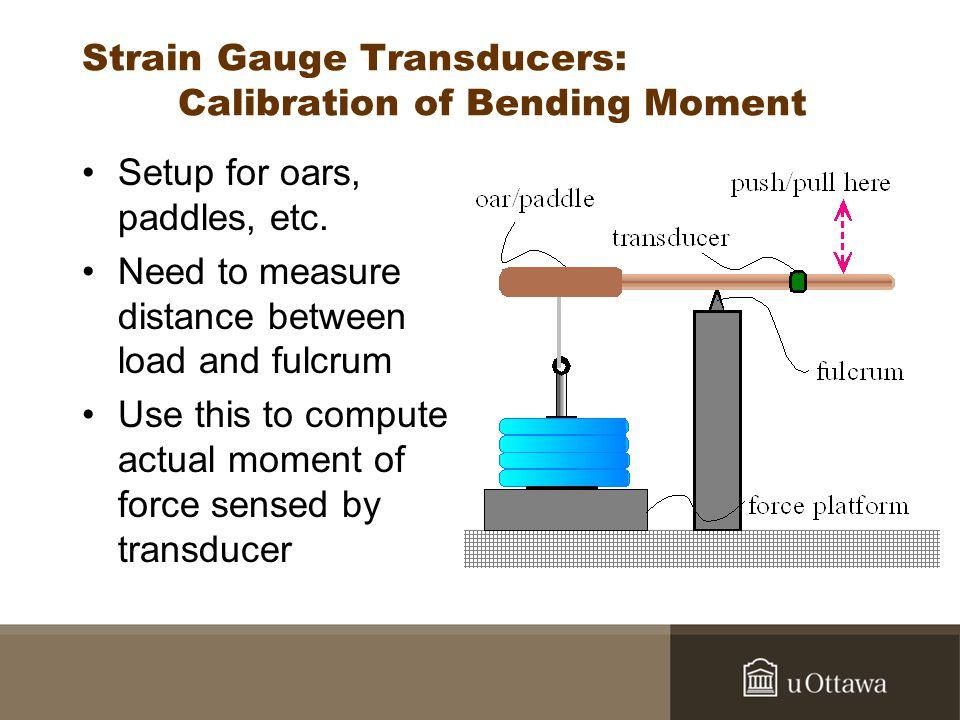 Strain Gauge Transducers: Calibration of Bending Moment Setup for oars, paddles, etc.