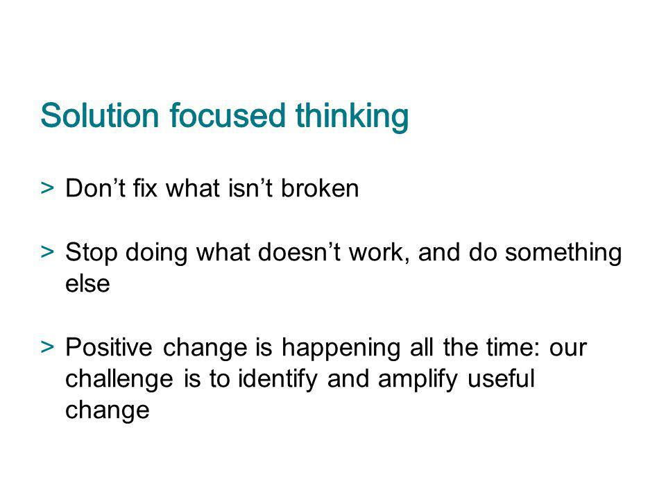 >Dont fix what isnt broken >Stop doing what doesnt work, and do something else >Positive change is happening all the time: our challenge is to identif