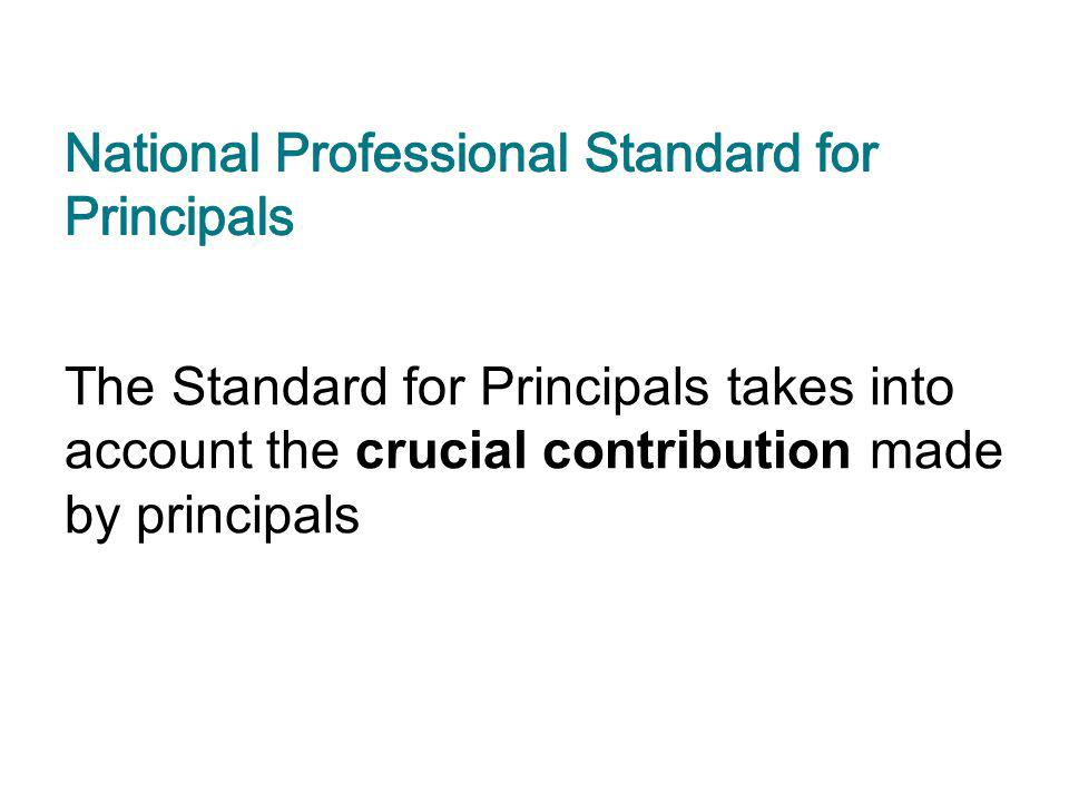 The Standard for Principals takes into account the crucial contribution made by principals