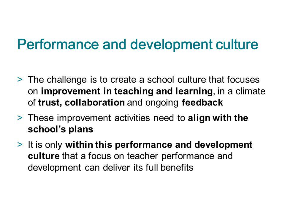 >The challenge is to create a school culture that focuses on improvement in teaching and learning, in a climate of trust, collaboration and ongoing fe