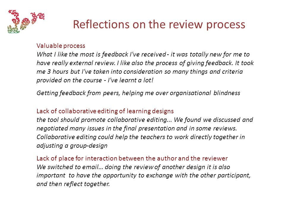 Reflections on the review process Valuable process What I like the most is feedback I ve received - it was totally new for me to have really external review.