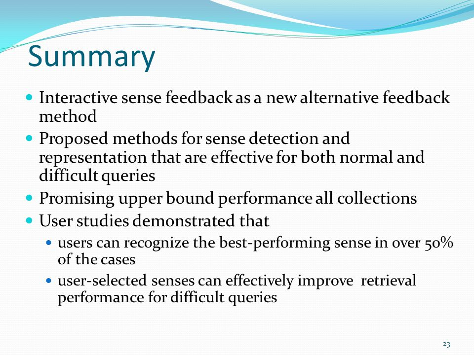 Summary Interactive sense feedback as a new alternative feedback method Proposed methods for sense detection and representation that are effective for