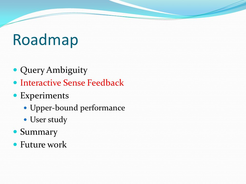 Roadmap Query Ambiguity Interactive Sense Feedback Experiments Upper-bound performance User study Summary Future work