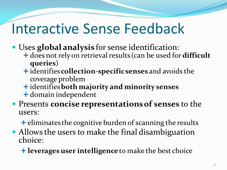 Interactive Sense Feedback Uses global analysis for sense identification: does not rely on retrieval results (can be used for difficult queries) ident