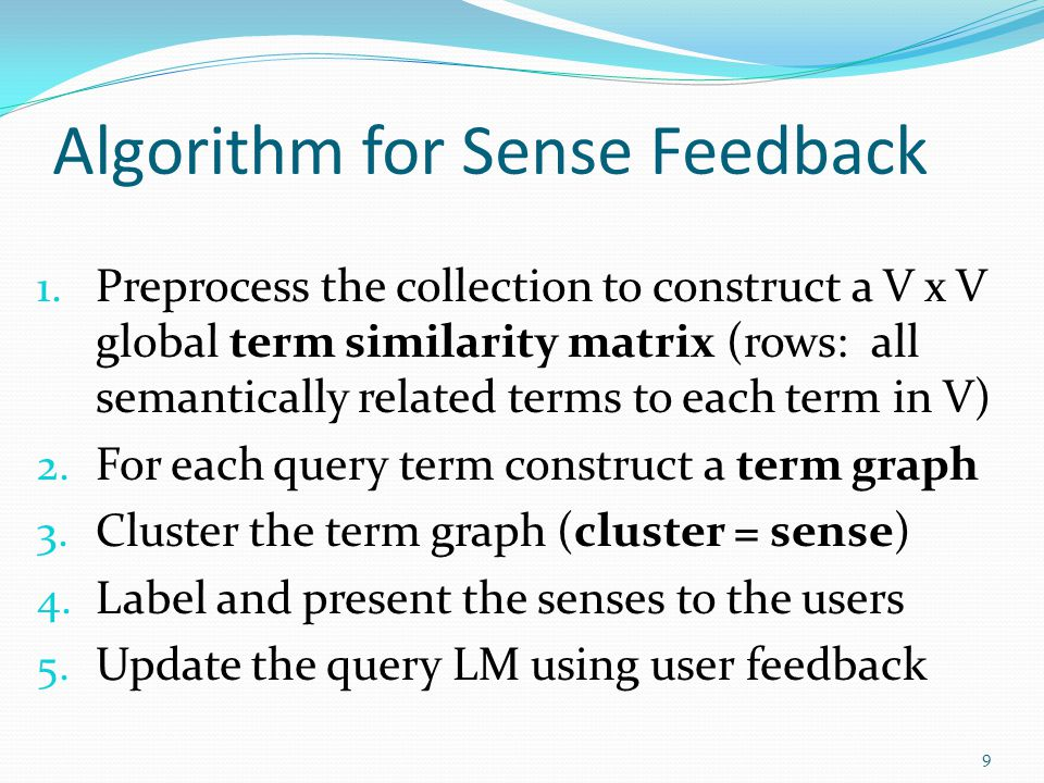 Algorithm for Sense Feedback 1. Preprocess the collection to construct a V x V global term similarity matrix (rows: all semantically related terms to