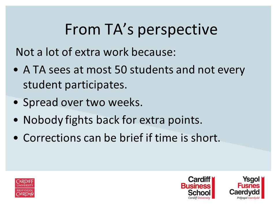 From TAs perspective Not a lot of extra work because: A TA sees at most 50 students and not every student participates.
