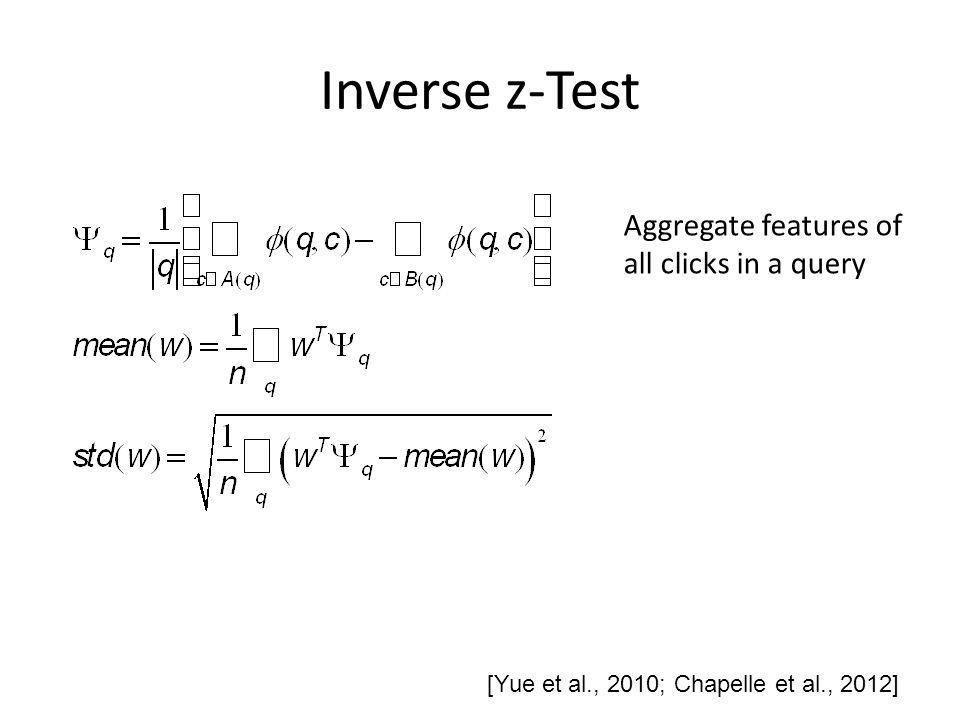 Inverse z-Test [Yue et al., 2010; Chapelle et al., 2012] Aggregate features of all clicks in a query