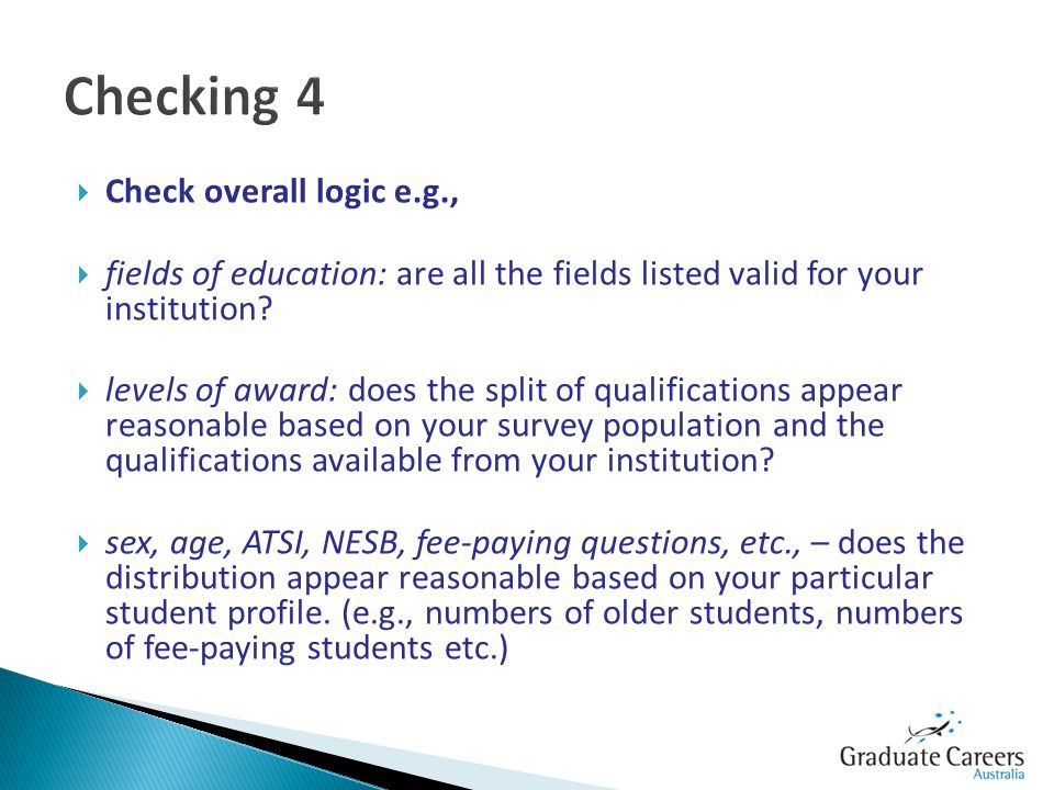 Check overall logic e.g., fields of education: are all the fields listed valid for your institution.