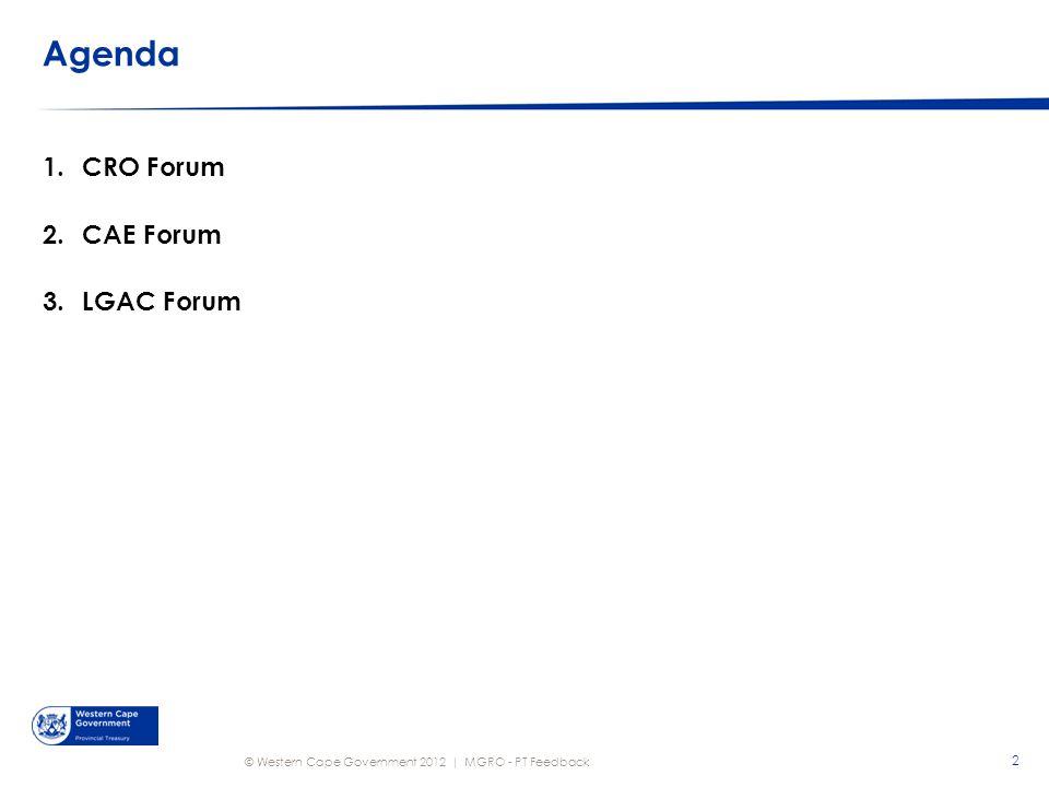 © Western Cape Government 2012 | Agenda 2 MGRO - PT Feedback 1.CRO Forum 2.CAE Forum 3.LGAC Forum