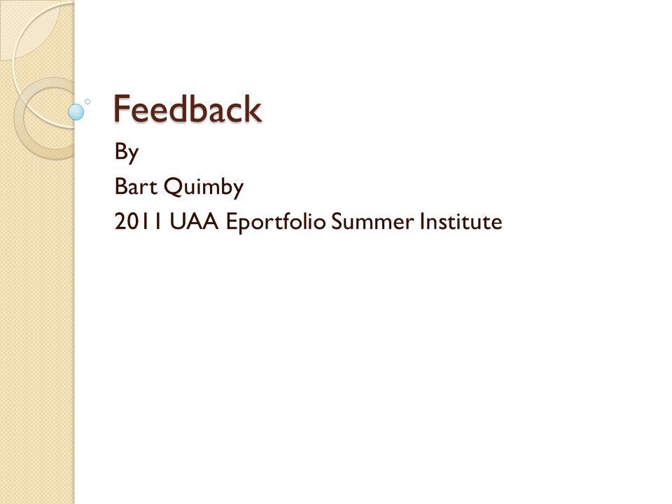 Feedback By Bart Quimby 2011 UAA Eportfolio Summer Institute