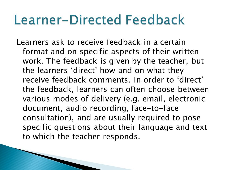 Learners ask to receive feedback in a certain format and on specific aspects of their written work. The feedback is given by the teacher, but the lear