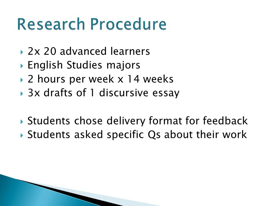 2x 20 advanced learners English Studies majors 2 hours per week x 14 weeks 3x drafts of 1 discursive essay Students chose delivery format for feedback