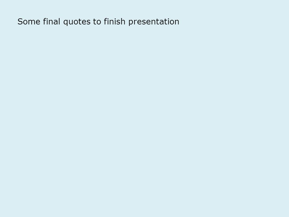 Some final quotes to finish presentation