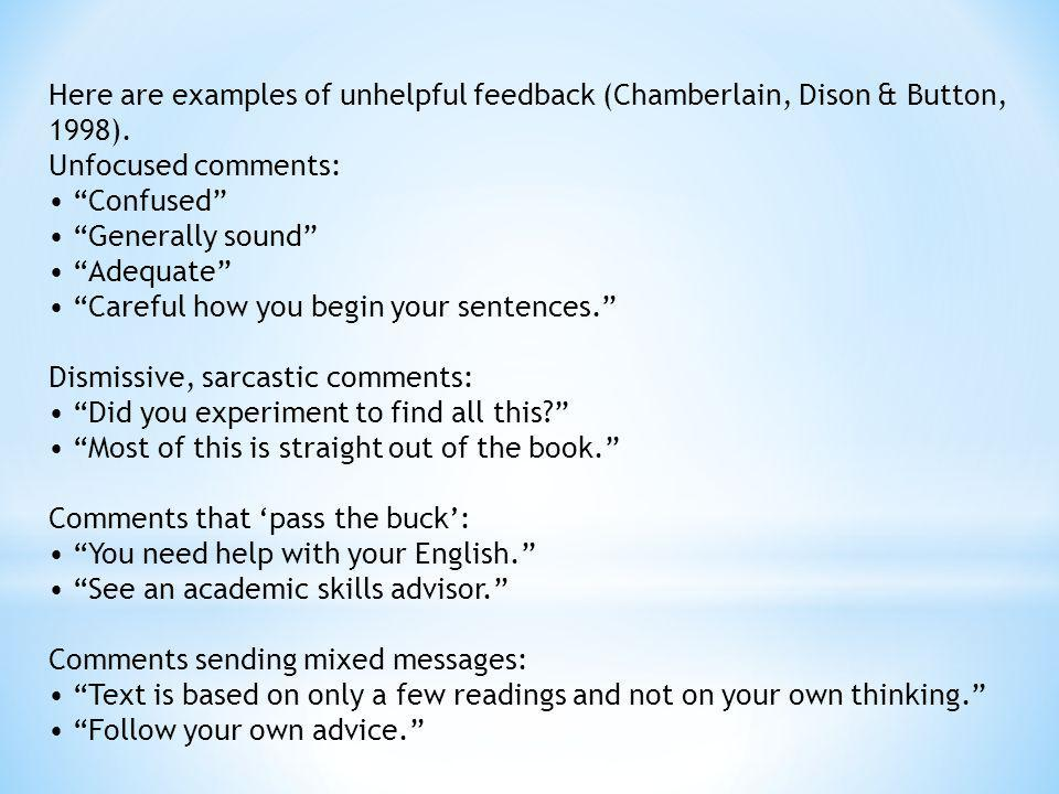 Here are examples of unhelpful feedback (Chamberlain, Dison & Button, 1998). Unfocused comments: Confused Generally sound Adequate Careful how you beg