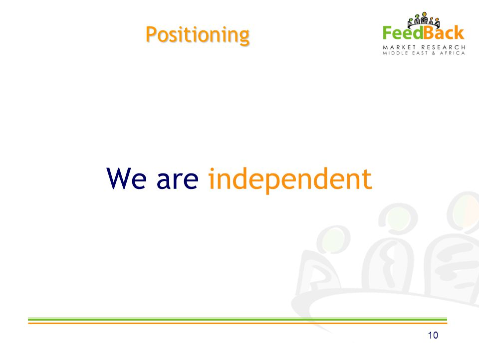 Positioning We are independent 10